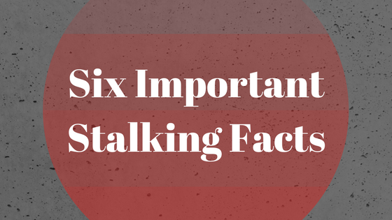 6 Stalking Facts